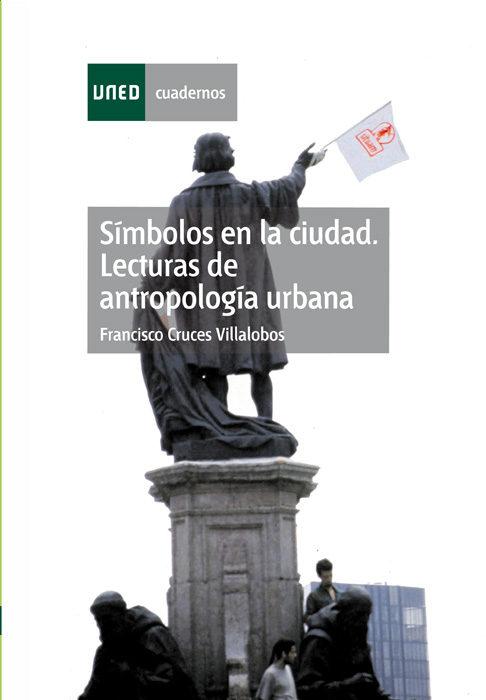 Simbolos En La Ciudad: Lecturas De Antropologia Urbana (2ª Ed) por Francisco Cruces Villalobos epub