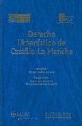 Derecho Urbanistico De Castilla La Mancha por Vv.aa.