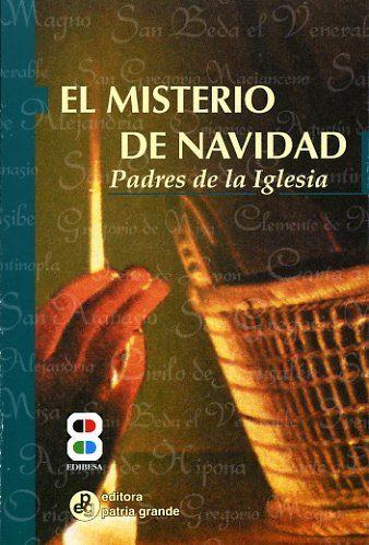 El Misterio De Navidad: Padres De La Iglesia (2ª Ed.) por San Agustin De Hipona;                                                                                    Leon Magno;                                                                                    Luis Heriberto Rivas Gratis