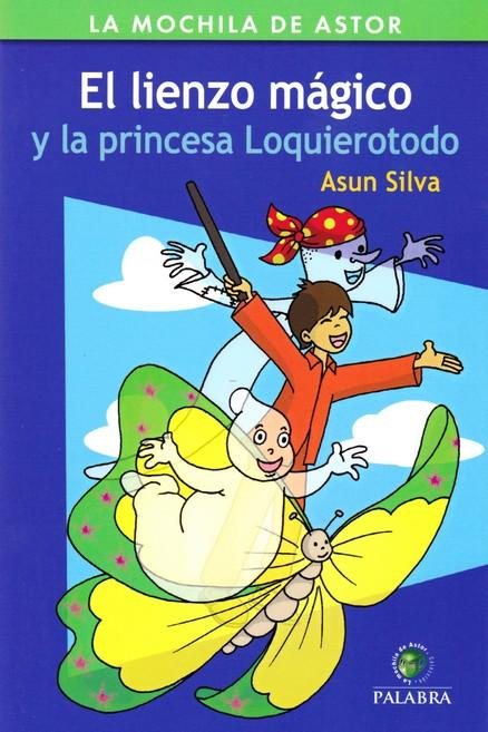 El Lienzo Magico Y La Princesa Loquierotodo por Asun Silva