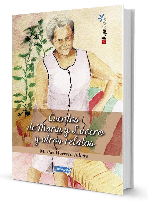 Cuentos De Maria Y Lucero Y Otros Relatos por Maria Paz Herrera Jubete