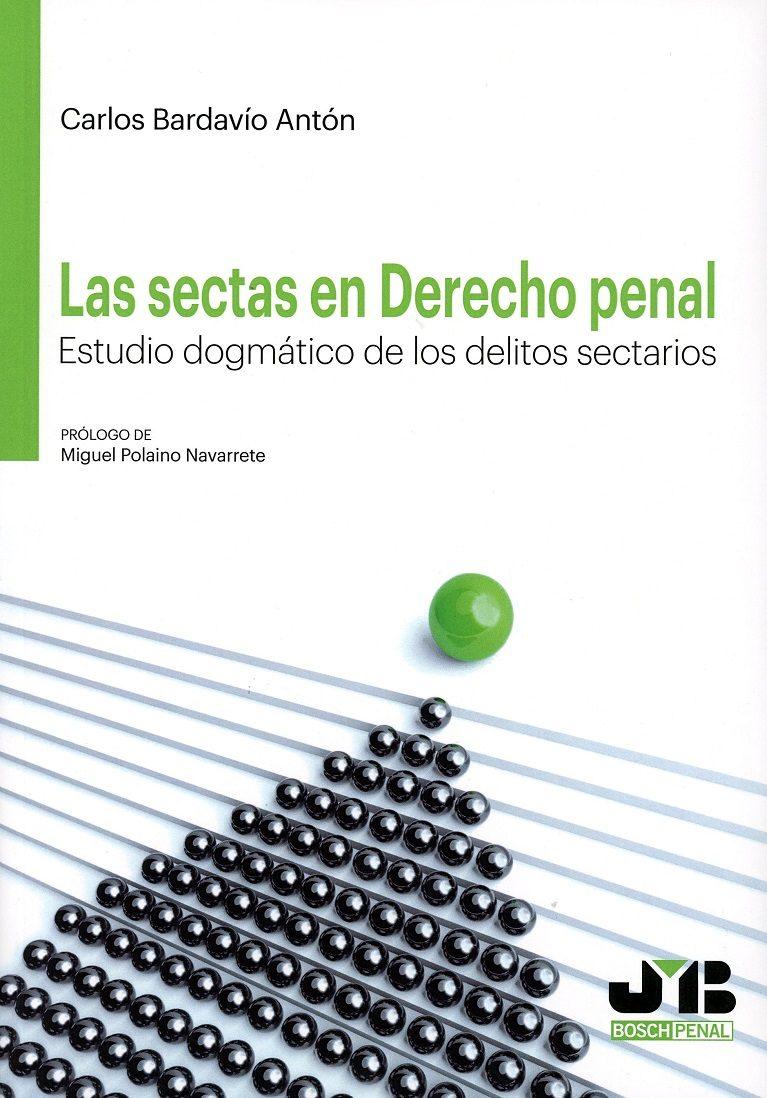 Sectas En Derecho Penal Estudio Dogmatico De Los Delitos Sectario S por Carlos Bardavio Anton