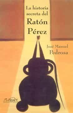 La Historia Secreta Del Raton Perez (mitaforas I) por Jose Manuel Pedrosa Gratis