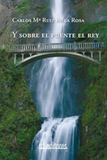 Y Sobre El Puente El Rey por Carlos Maria Ruiz De La Rosa epub