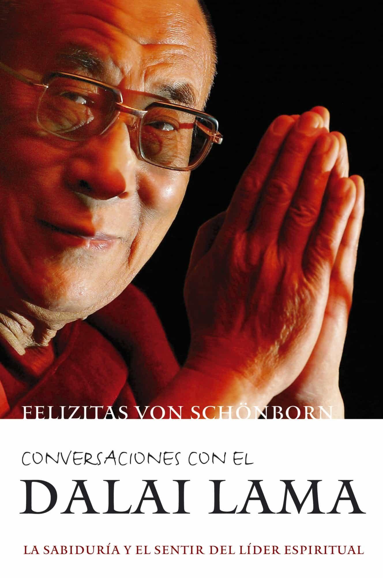 Conversaciones Con El Dalai Lama: La Sabiduria Y El Sentir Del Li Der Espiritual por Felizitas Von Schönborn epub