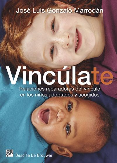 vinculate. relaciones reparadoras del vinculo en los niños adoptados y acogidos-jose luis gonzalo marrodan-9788433027894
