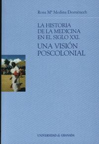 La Historia De La Medicina En El Siglo Xxi: Una Vision Poscolonia L por Rosa Maria Medina Domnenech