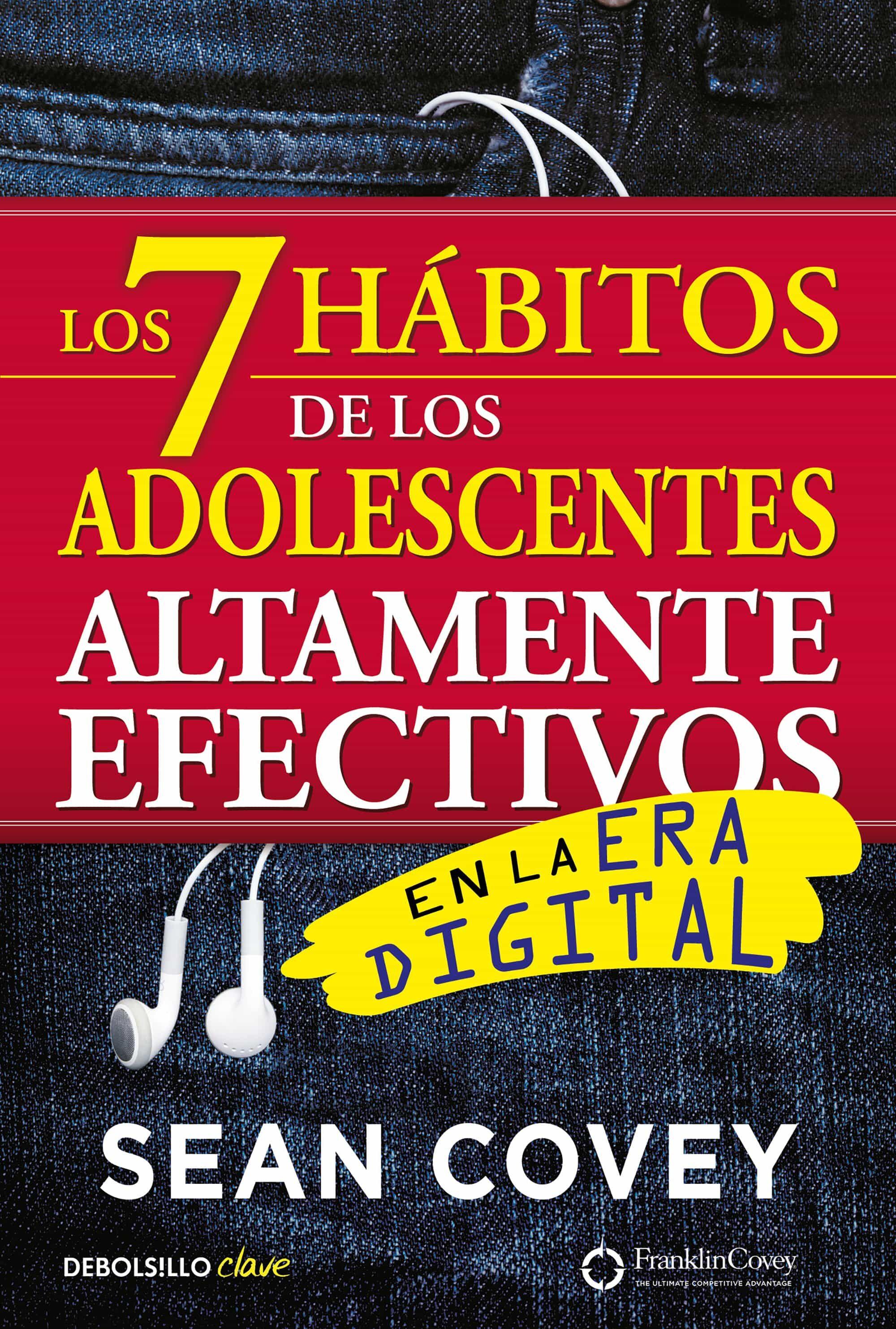 Los 7 Habitos De Los Adolescentes Altamente Efectivos En La Era Digital: La Mejor Guia Practica Para Que Los Jovenes Alcancen El Exito por Sean Covey