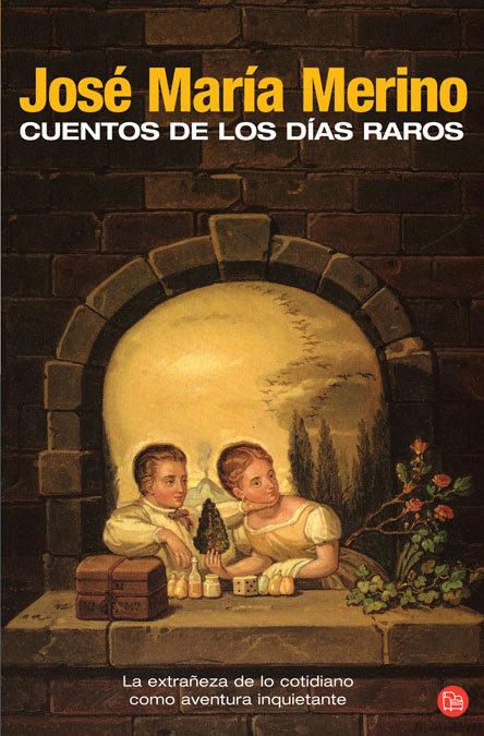 Cuentos De Los Dias Raros por Jose Maria Merino