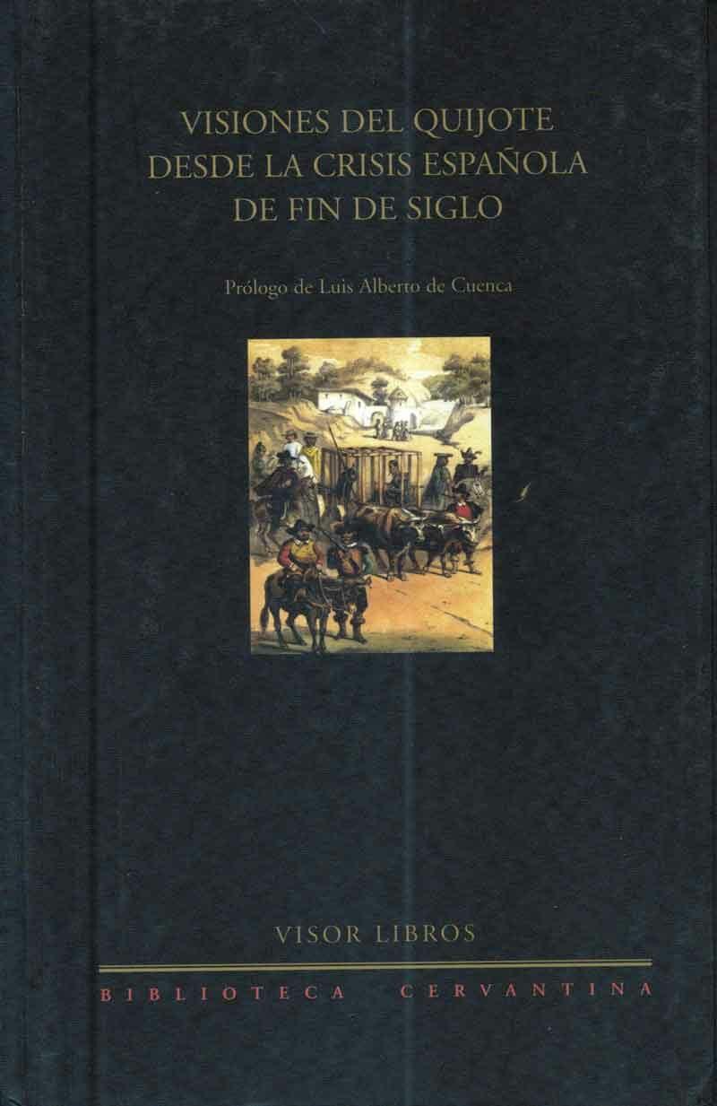 Visiones Del Quijote Desde La Crisis Española De Fin De Siglo por Luis Alberto De Cuenca