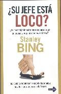 ¿su Jefe Esta Loco?: ¿es Aconsejable Estar Cuerdo Para Dirigir Em Presas Y Organizaciones Exitosas? por Stanley Bing epub