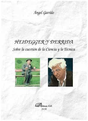 Heidegger Y Derrida: Sobre La Cuestion De La Ciencia Y La Tecnica por Angel Garrido