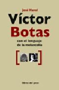 Victor Botas: Con El Lenguaje De La Melancolia (incluye Audio-cd) por Jose Habel