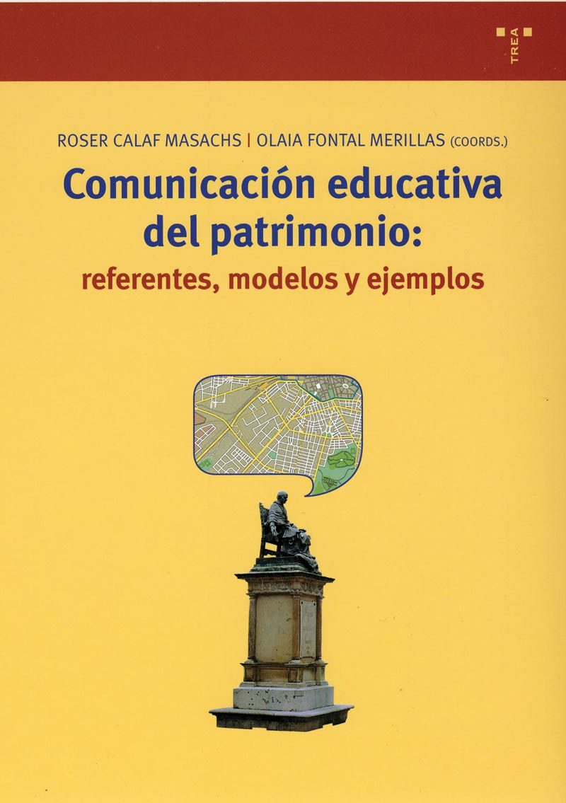 Comunicacion Educativa Del Patrimonio: Referentes, Modelos Y Ejem Plos por Roser Calaf Masachs;                                                                                    Olaila Fontal Merillas