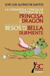 La Verdadera Y Singular Historia De La Princesa Y El Dragon; Beso S Para La Bella Durmiente por Jose Luis Alonso De Santos