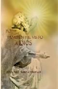 Yo Tambien He Visto A Dios por Antonio Albizu Salegui Gratis