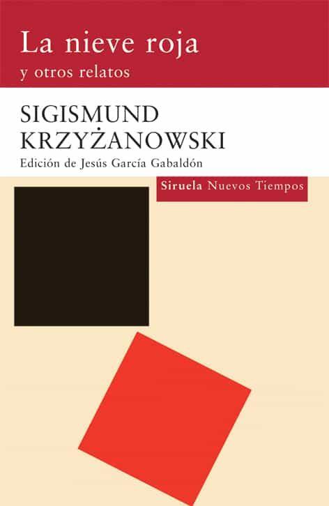La Nieve Roja Y Otros Relatos por Sigismund Krzyzanowski