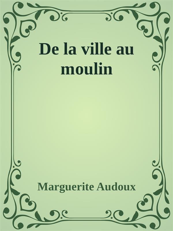 De La Ville Au Moulin   por Marguerite Audoux epub