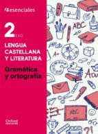 esenciales oxford. lengua castellana y literatura. gramática y ortografía 2º eso 9780190502904