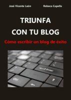 triunfa con tu blog - cómo escribir un blog de éxito (ebook)-jose vicente leon-rebeca capella-9781326151904