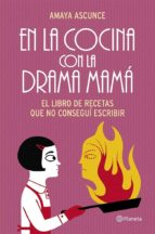 en la cocina con la drama mamá (ebook)-amaya ascunce-9788408115304
