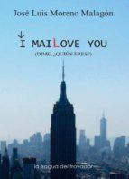i mailove you (dime, ¿quién eres?) (ebook) josé luis moreno malagón 9788415044604
