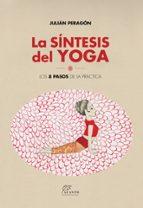 la sintesis del yoga: los 8 pasos de la practica julian peragon 9788415053804