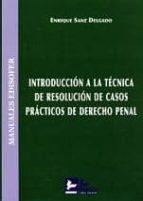 introduccion a la tecnica de resolucion de casos practicos de der echo penal enrique sanz delgado 9788415276104