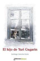 el hijo de yuri gagarin (ebook) santiago sanchis mullor 9788415565604