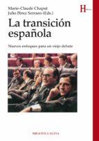 la transicion española: nuevos enfoques para un viejo debate-marie claude chaput-9788416170104