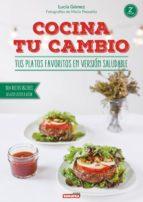 cocina tu cambio. tus platos favoritos en version saludable: 100% recetas vegetales, sin gluten, lacteos ni azucar (2ª ed.)-lucia gomez-9788416336104