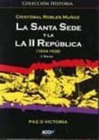 El libro de La santa sede y la ii republica 1934-1939 autor CRISTOBAL ROBLES MUÑOZ PDF!