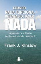 cuando nada funciona, intenta no hacer nada-frank j. kinslow-9788416579204