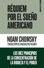 requiem por el sueño americano: los diez principios de la concentracion de la riqueza y el poder-noam chomsky-9788416677504