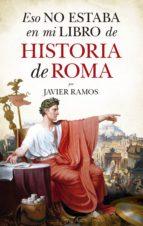 eso no estaba en mi libro de historia de roma-javier ramos-9788417044404