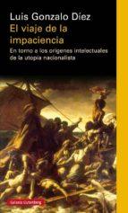 el viaje de la impaciencia: en torno a los origenes intelectuales de la utopia nacionalista luis gonzalo diez 9788417088804