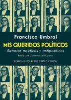 mis queridos politicos: retratos poeticos y antipoeticos francisco umbral 9788417266004