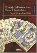 el espejo del incosciente: manual de tarot evolutivo encarna sanchez daniel rhodes 9788417269104
