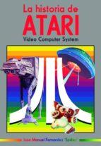 la historia de atari: video computer system jose manuel fernandez 9788417389604