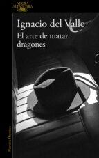 el arte de matar dragones (capitan arturo andrade 1) ignacio del valle 9788420419404