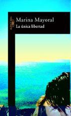 El libro de La unica libertad autor MARINA MAYORAL EPUB!