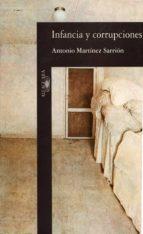 infancia y corrupciones-antonio martinez-sarrion-9788420481104