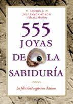 555 joyas de la sabiduria: la felicidad segun los clasicos maria muñoz jose ramon ayllon vega 9788427035904