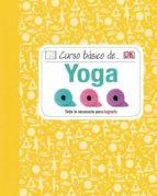 curso basico de yoga: todo lo necesario para lograrlo 9788428216104