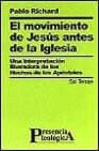 el movimiento de jesus antes de la iglesia: una interpretacion li beradora de los hechos de los aposteles-pablo richard-9788429313604