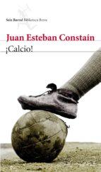 ¡calcio! (premio espartaco de novela 2011)-juan esteban constain-9788432209604
