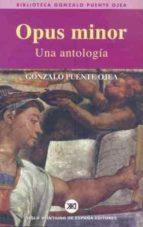 opus minor: una antologia gonzalo puente ojea 9788432310904