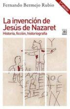 LA INVENCION DE JESUS DE NAZARET: HISTORIA, FICCION, HISTORIOGRAFIA | FERNANDO  BERMEJO RUBIO | Comprar libro 9788432319204
