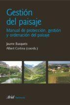 gestion del paisaje: manual de proteccion, gestion y ordenacion d el paisaje jaume busquets 9788434428904