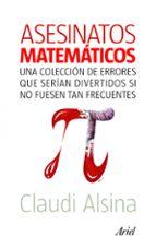 asesinatos matematicos: una coleccion de errores que serian diver tidos si no fuesen tan frecuentes claudia alsina 9788434469204